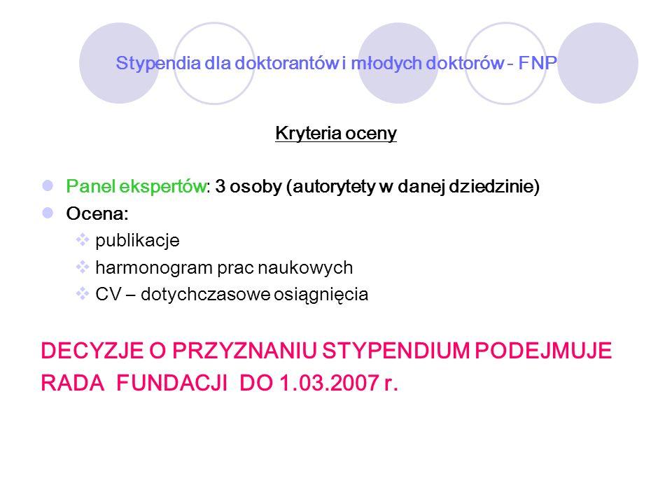 Stypendia dla doktorantów i młodych doktorów - FNP Kryteria oceny Panel ekspertów: 3 osoby (autorytety w danej dziedzinie) Ocena: publikacje harmonogr