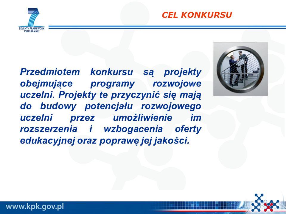 CEL KONKURSU Przedmiotem konkursu są projekty obejmujące programy rozwojowe uczelni. Projekty te przyczynić się mają do budowy potencjału rozwojowego