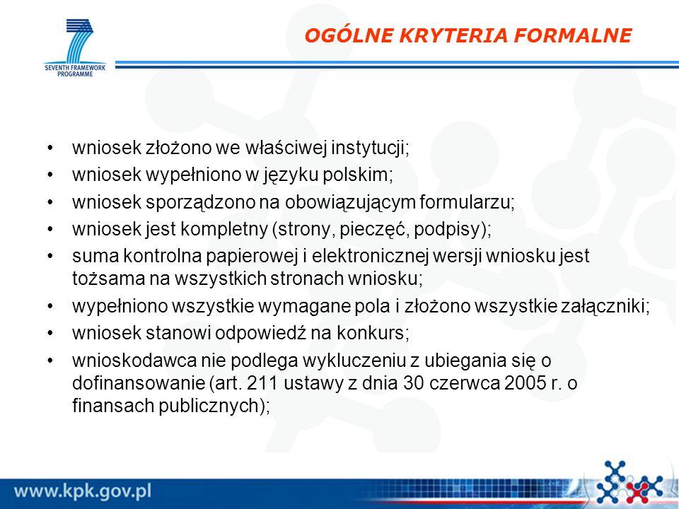 OGÓLNE KRYTERIA FORMALNE wniosek złożono we właściwej instytucji; wniosek wypełniono w języku polskim; wniosek sporządzono na obowiązującym formularzu