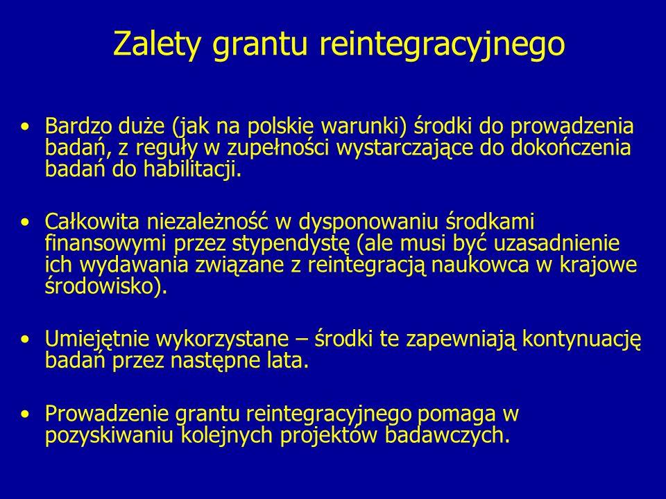 Zalety grantu reintegracyjnego Bardzo duże (jak na polskie warunki) środki do prowadzenia badań, z reguły w zupełności wystarczające do dokończenia badań do habilitacji.