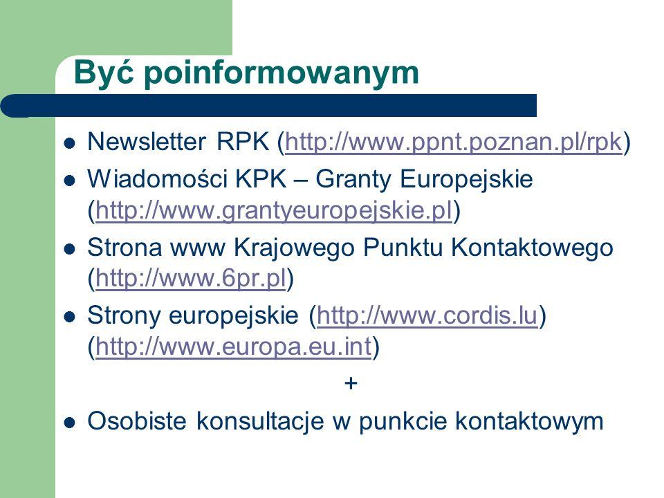 Być poinformowanym Newsletter RPK (http://www.ppnt.poznan.pl/rpk)http://www.ppnt.poznan.pl/rpk Wiadomości KPK – Granty Europejskie (http://www.grantyeuropejskie.pl)http://www.grantyeuropejskie.pl Strona www Krajowego Punktu Kontaktowego (http://www.6pr.pl)http://www.6pr.pl Strony europejskie (http://www.cordis.lu) (http://www.europa.eu.int)http://www.cordis.luhttp://www.europa.eu.int + Osobiste konsultacje w punkcie kontaktowym