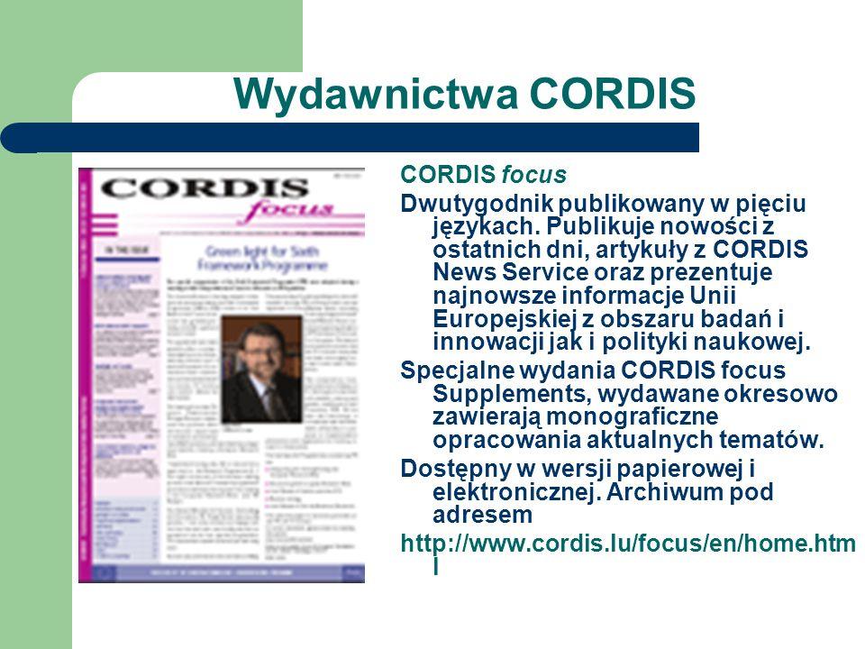 Wydawnictwa CORDIS CORDIS focus Dwutygodnik publikowany w pięciu językach. Publikuje nowości z ostatnich dni, artykuły z CORDIS News Service oraz prez