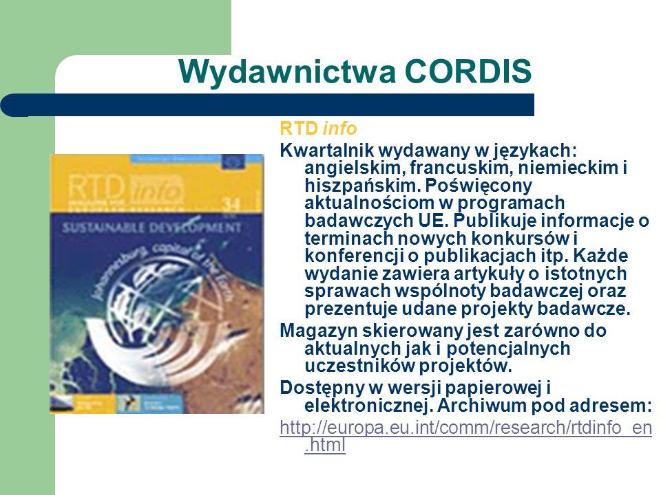 Wydawnictwa CORDIS RTD info Kwartalnik wydawany w językach: angielskim, francuskim, niemieckim i hiszpańskim. Poświęcony aktualnościom w programach ba