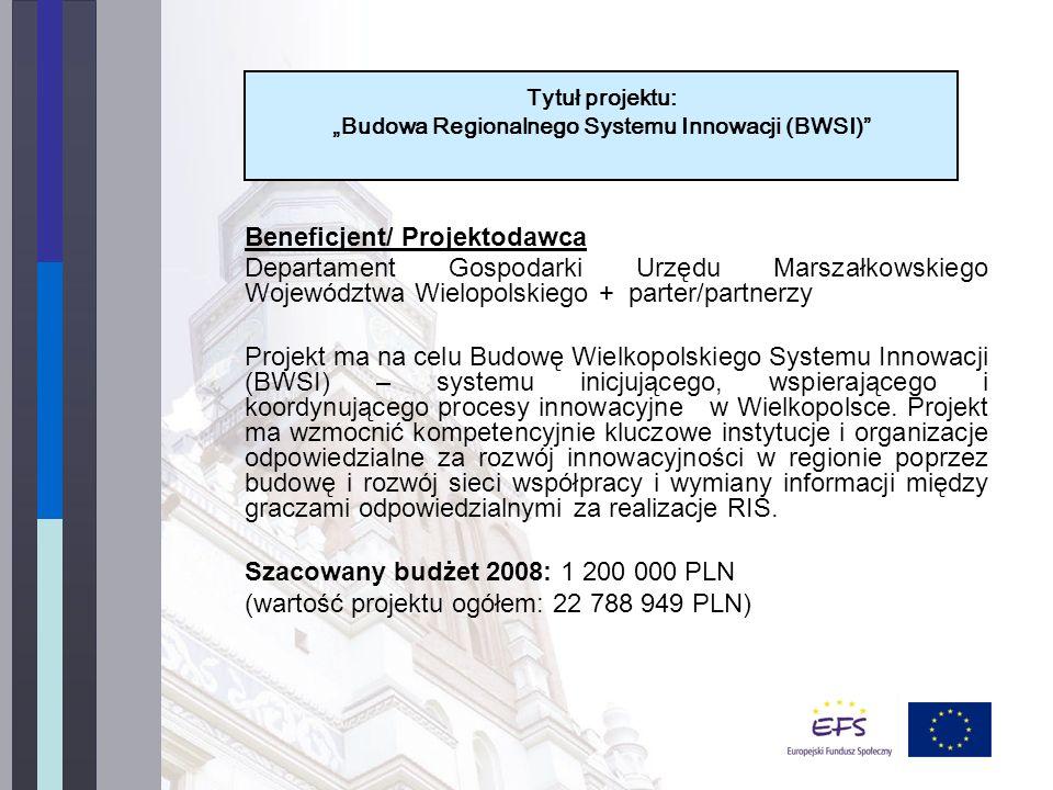 Beneficjent/ Projektodawca Departament Gospodarki Urzędu Marszałkowskiego Województwa Wielopolskiego + parter/partnerzy Projekt ma na celu Budowę Wielkopolskiego Systemu Innowacji (BWSI) – systemu inicjującego, wspierającego i koordynującego procesy innowacyjne w Wielkopolsce.
