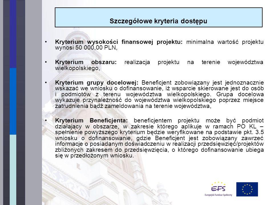 Kryterium wysokości finansowej projektu: minimalna wartość projektu wynosi 50 000,00 PLN, Kryterium obszaru: realizacja projektu na terenie województwa wielkopolskiego, Kryterium grupy docelowej: Beneficjent zobowiązany jest jednoznacznie wskazać we wniosku o dofinansowanie, iż wsparcie skierowane jest do osób i podmiotów z terenu województwa wielkopolskiego.