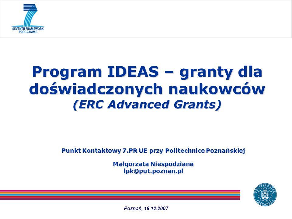 Punkt Kontaktowy 7.PR UE przy Politechnice Poznańskiej Małgorzata Niespodziana lpk@put.poznan.pl Program IDEAS – granty dla doświadczonych naukowców (