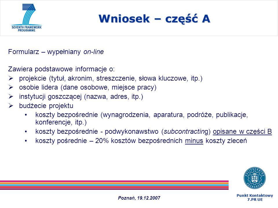 Wniosek – część A Formularz – wypełniany on-line Zawiera podstawowe informacje o: projekcie (tytuł, akronim, streszczenie, słowa kluczowe, itp.) osobi