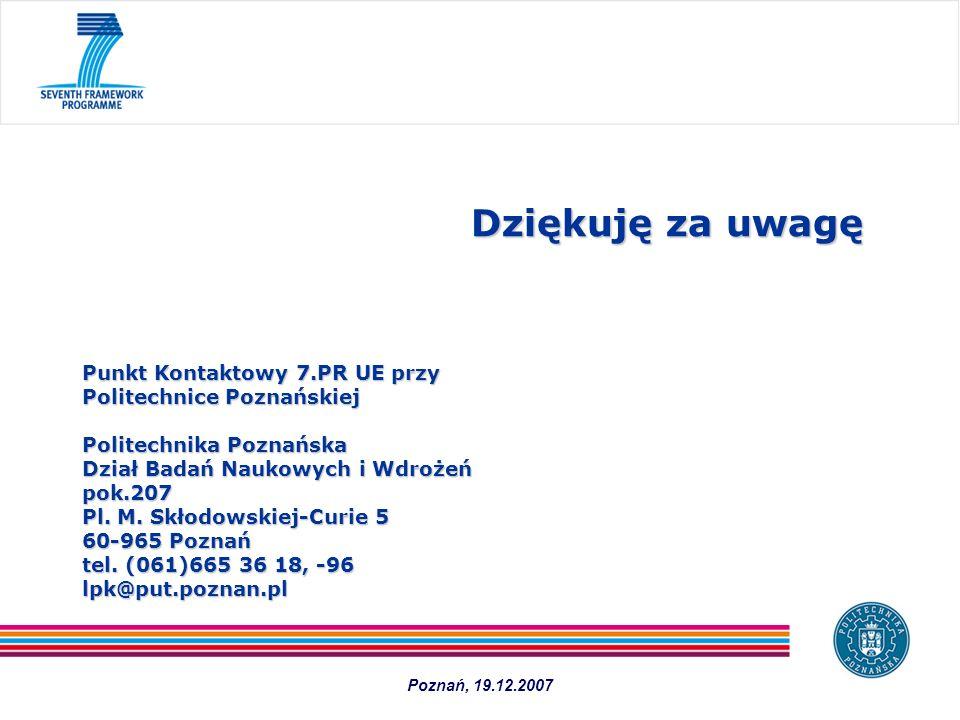 Dziękuję za uwagę Dziękuję za uwagę Punkt Kontaktowy 7.PR UE przy Politechnice Poznańskiej Politechnika Poznańska Dział Badań Naukowych i Wdrożeń pok.