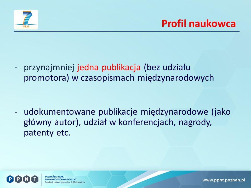 Profil naukowca -przynajmniej jedna publikacja (bez udziału promotora) w czasopismach międzynarodowych -udokumentowane publikacje międzynarodowe (jako główny autor), udział w konferencjach, nagrody, patenty etc.