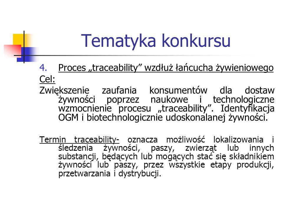 Tematyka konkursu 4.Proces traceability wzdłuż łańcucha żywieniowego Cel: Zwiększenie zaufania konsumentów dla dostaw żywności poprzez naukowe i techn