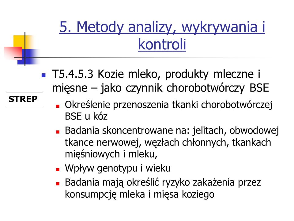 5. Metody analizy, wykrywania i kontroli T5.4.5.3 Kozie mleko, produkty mleczne i mięsne – jako czynnik chorobotwórczy BSE Określenie przenoszenia tka