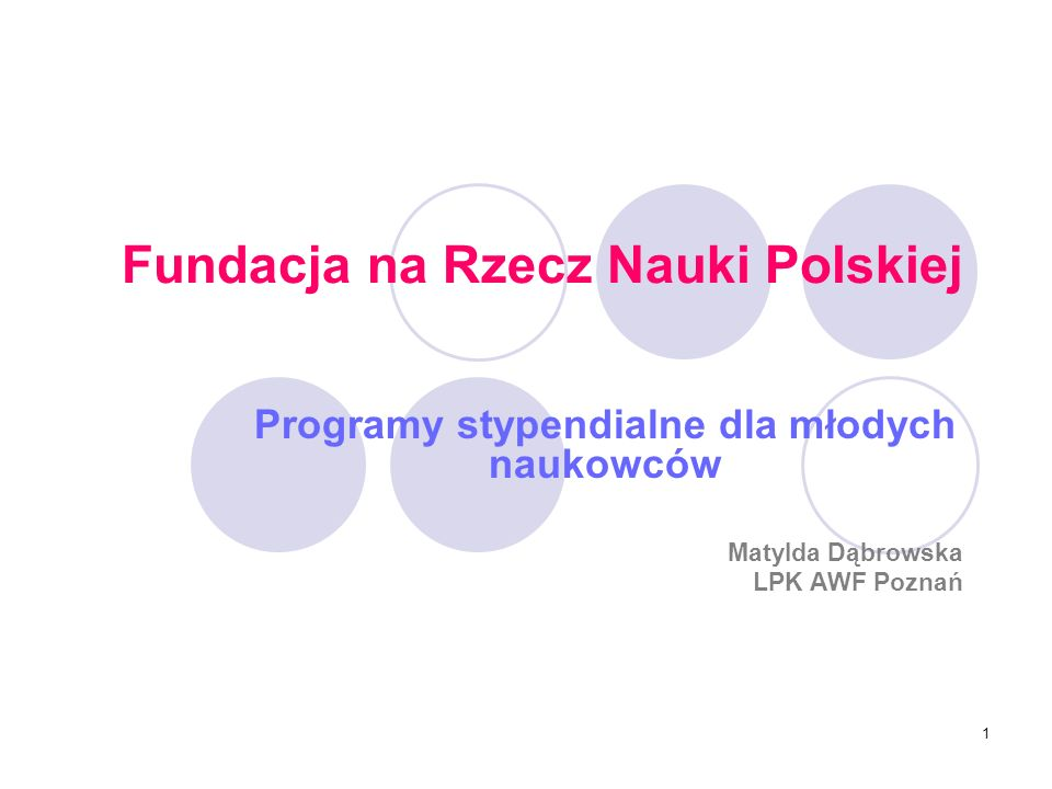 1 Fundacja na Rzecz Nauki Polskiej Programy stypendialne dla młodych naukowców Matylda Dąbrowska LPK AWF Poznań