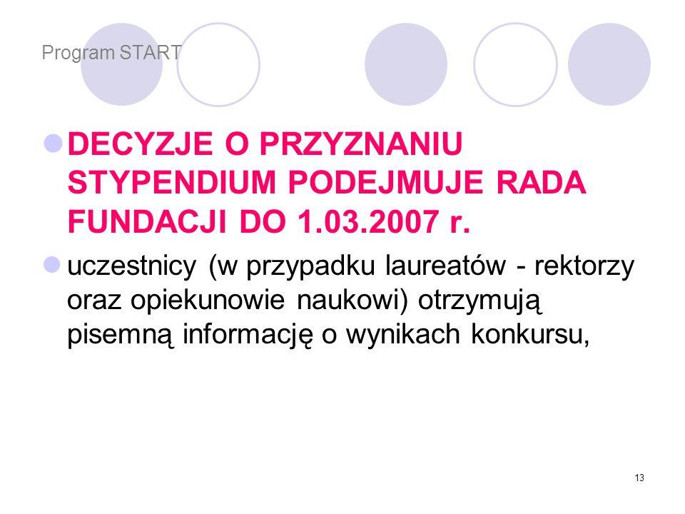 13 Program START DECYZJE O PRZYZNANIU STYPENDIUM PODEJMUJE RADA FUNDACJI DO 1.03.2007 r.