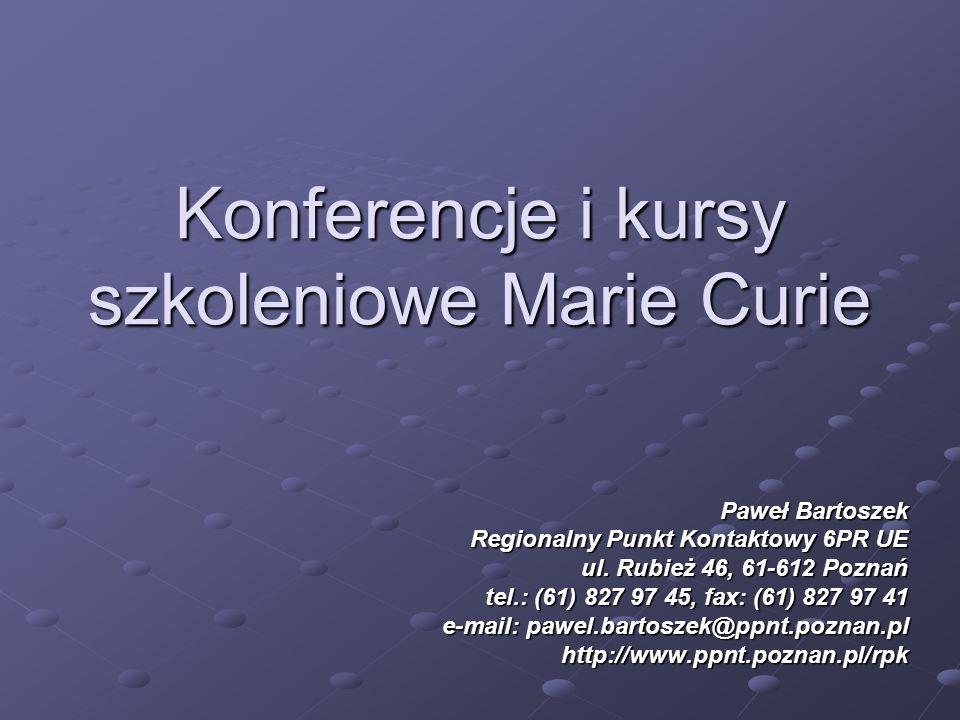 Konferencje i kursy szkoleniowe Marie Curie Paweł Bartoszek Regionalny Punkt Kontaktowy 6PR UE ul.
