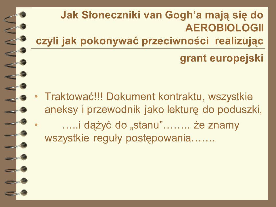 Jak Słoneczniki van Gogha mają się do AEROBIOLOGII czyli jak pokonywać przeciwności realizując grant europejski Musimy: Zdawać sobie sprawę…….