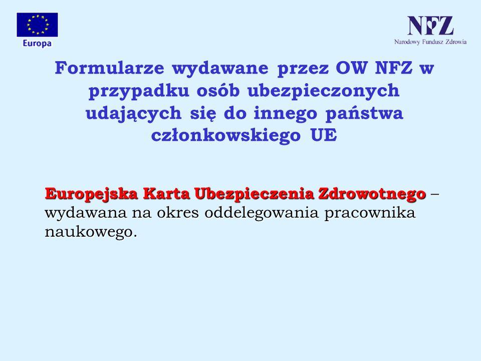 Formularze wydawane przez OW NFZ w przypadku osób ubezpieczonych udających się do innego państwa członkowskiego UE Europejska Karta Ubezpieczenia Zdro