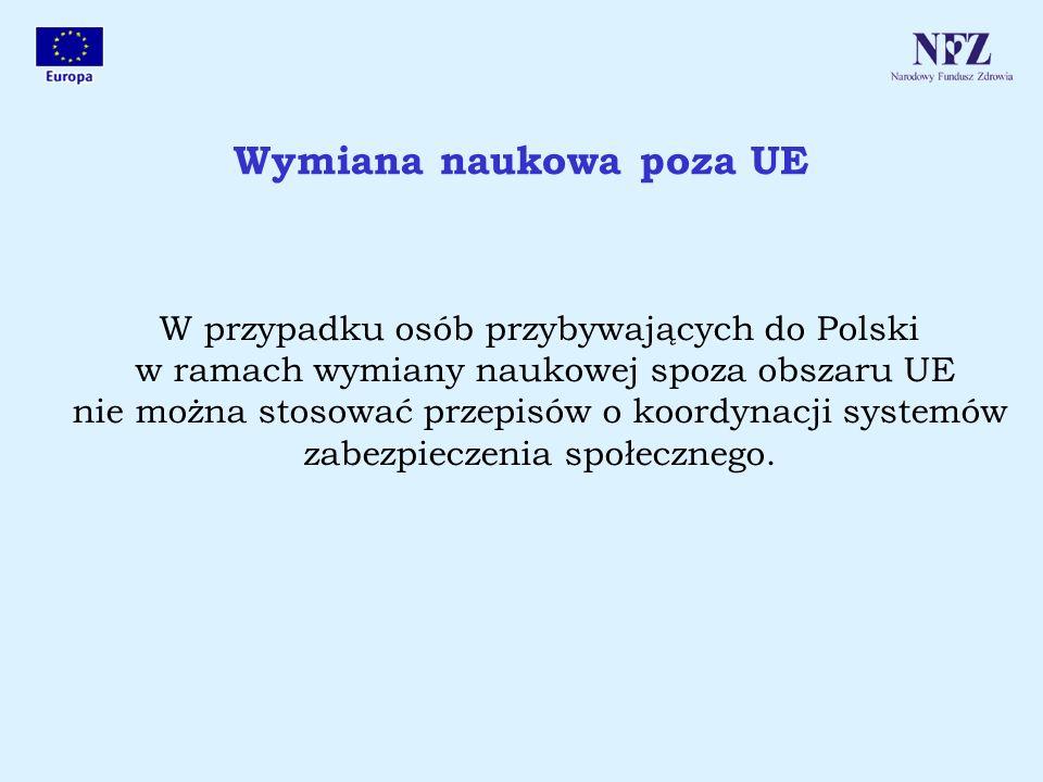 Wymiana naukowa poza UE W przypadku osób przybywających do Polski w ramach wymiany naukowej spoza obszaru UE nie można stosować przepisów o koordynacj