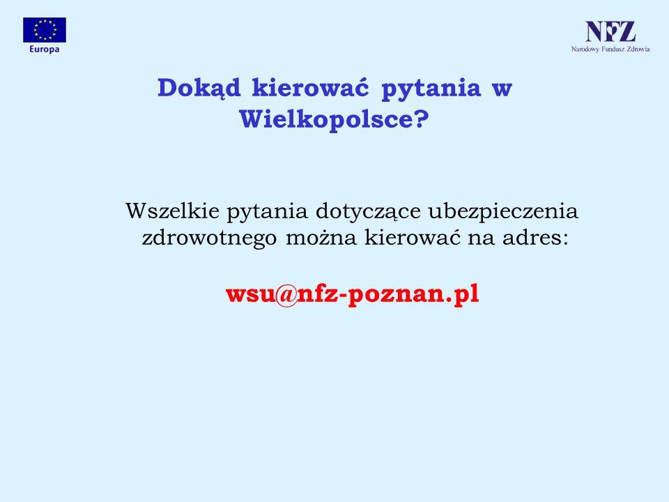 Dokąd kierować pytania w Wielkopolsce? Wszelkie pytania dotyczące ubezpieczenia zdrowotnego można kierować na adres: wsu@nfz-poznan.pl