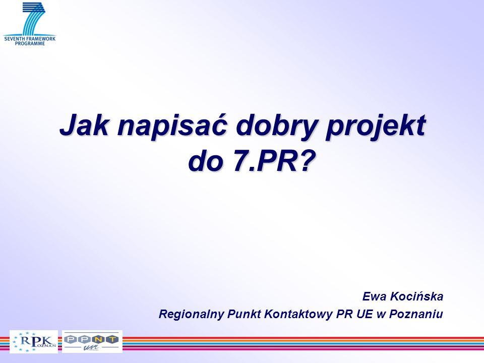 Jak napisać dobry projekt do 7.PR? Ewa Kocińska Regionalny Punkt Kontaktowy PR UE w Poznaniu