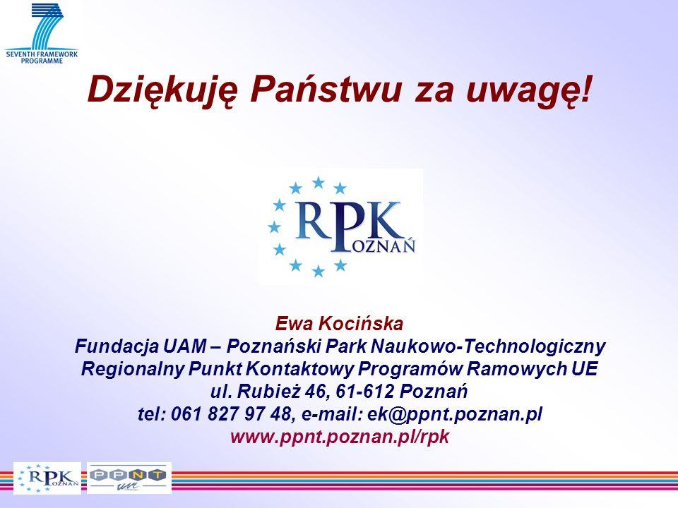 Dziękuję Państwu za uwagę! Ewa Kocińska Fundacja UAM – Poznański Park Naukowo-Technologiczny Regionalny Punkt Kontaktowy Programów Ramowych UE ul. Rub