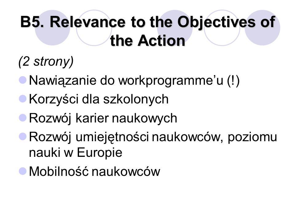 B5.Relevance to the Objectives of the Action (2 strony) Nawiązanie do workprogrammeu (!) Korzyści dla szkolonych Rozwój karier naukowych Rozwój umieję