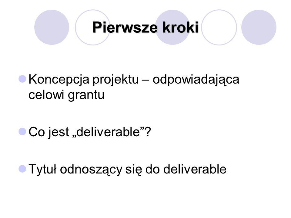 Pierwsze kroki Koncepcja projektu – odpowiadająca celowi grantu Co jest deliverable? Tytuł odnoszący się do deliverable