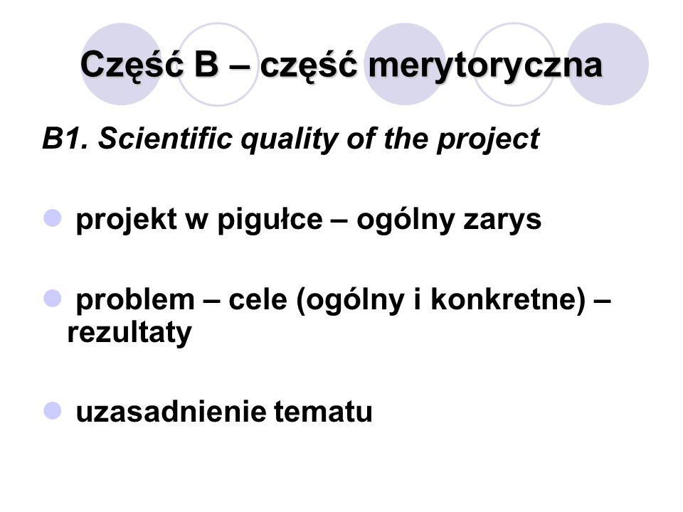 Część B – część merytoryczna B1. Scientific quality of the project projekt w pigułce – ogólny zarys problem – cele (ogólny i konkretne) – rezultaty uz