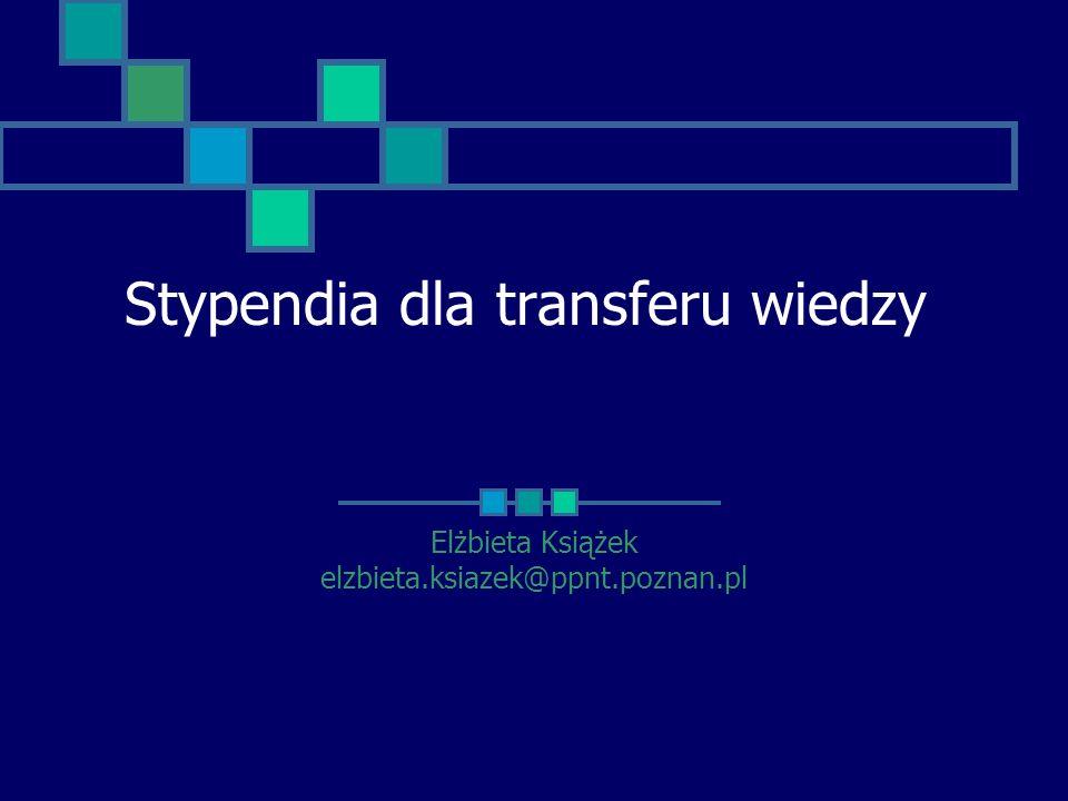 Elżbieta Książek elzbieta.ksiazek@ppnt.poznan.pl Stypendia dla transferu wiedzy