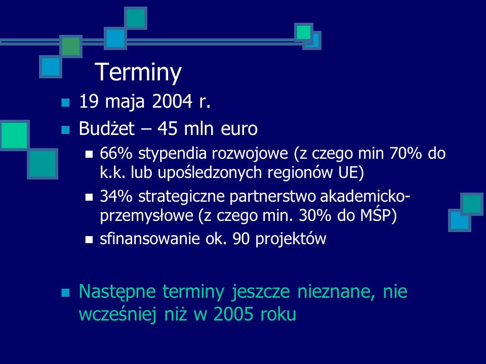 Terminy 19 maja 2004 r. Budżet – 45 mln euro 66% stypendia rozwojowe (z czego min 70% do k.k. lub upośledzonych regionów UE) 34% strategiczne partners