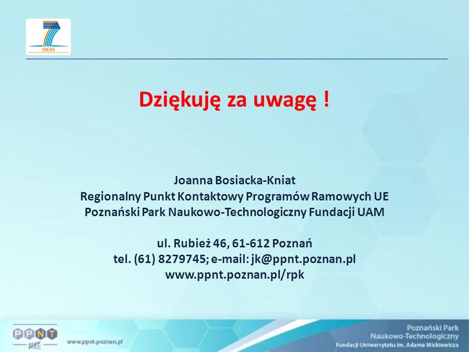 Dziękuję za uwagę ! Joanna Bosiacka-Kniat Regionalny Punkt Kontaktowy Programów Ramowych UE Poznański Park Naukowo-Technologiczny Fundacji UAM ul. Rub