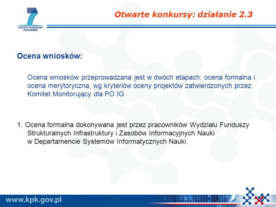 Ocena wniosków: Ocena wniosków przeprowadzana jest w dwóch etapach: ocena formalna i ocena merytoryczna, wg kryteriów oceny projektów zatwierdzonych p