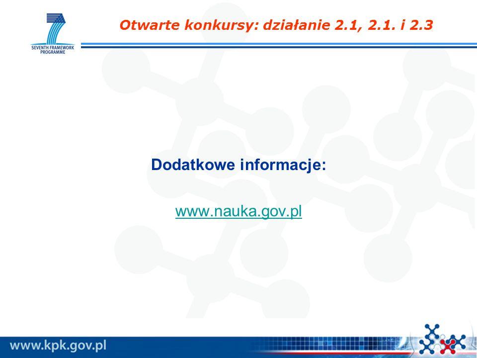 Dodatkowe informacje: www.nauka.gov.pl Otwarte konkursy: działanie 2.1, 2.1. i 2.3