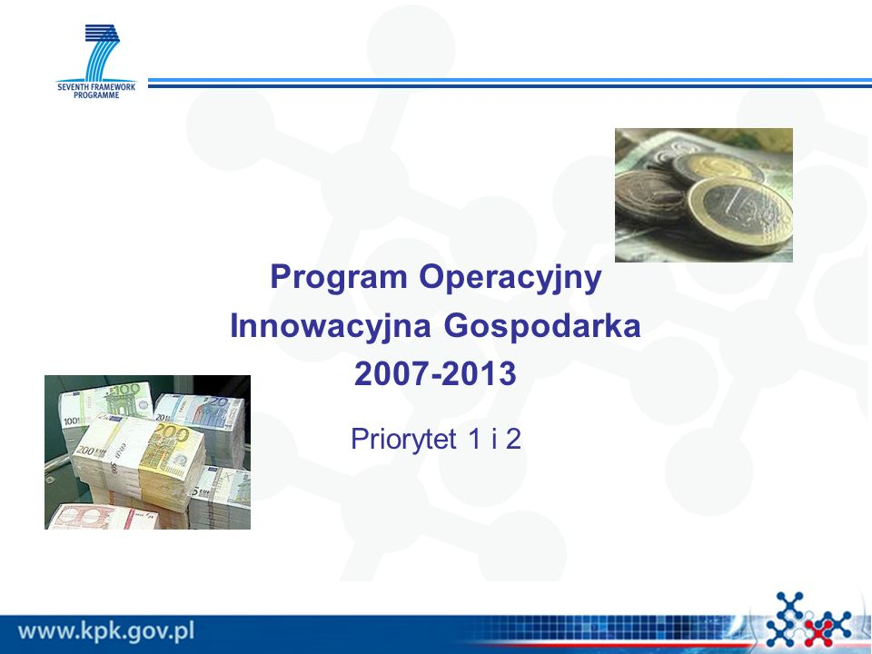 Program Operacyjny Innowacyjna Gospodarka 2007-2013 Priorytet 1 i 2