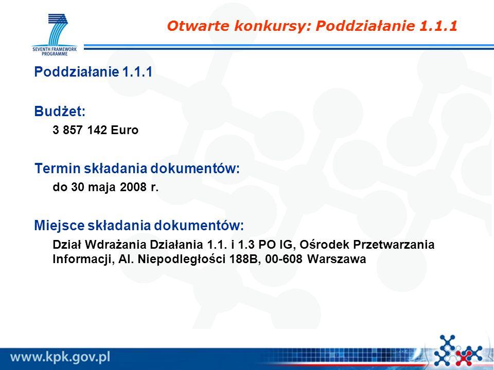 Poddziałanie 1.1.1 Budżet: 3 857 142 Euro Termin składania dokumentów: do 30 maja 2008 r. Miejsce składania dokumentów: Dział Wdrażania Działania 1.1.