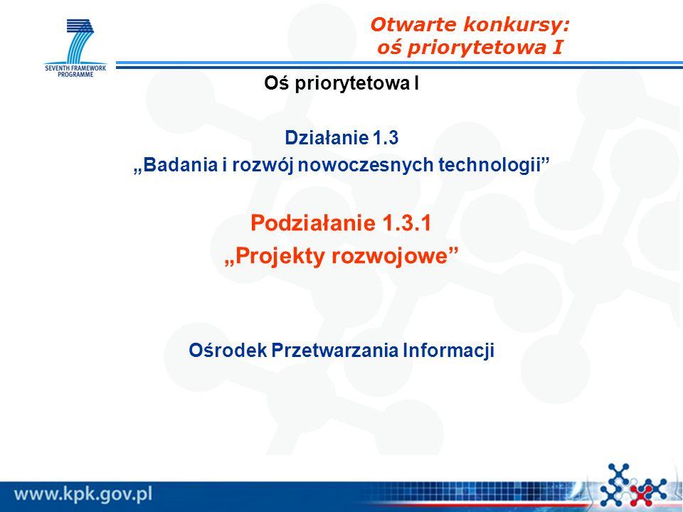 Oś priorytetowa I Działanie 1.3 Badania i rozwój nowoczesnych technologii Podziałanie 1.3.1 Projekty rozwojowe Ośrodek Przetwarzania Informacji Otwart