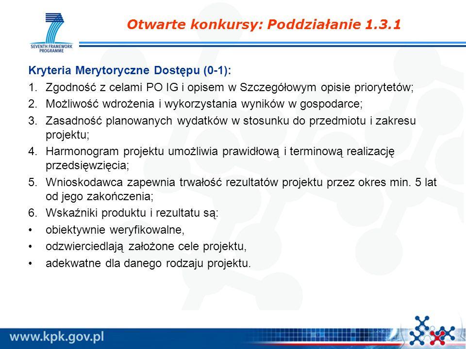 Kryteria Merytoryczne Dostępu (0-1): 1.Zgodność z celami PO IG i opisem w Szczegółowym opisie priorytetów; 2.Możliwość wdrożenia i wykorzystania wynik