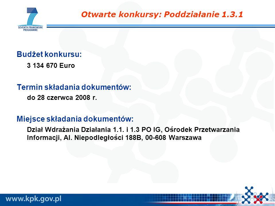 Budżet konkursu: 3 134 670 Euro Termin składania dokumentów: do 28 czerwca 2008 r. Miejsce składania dokumentów: Dział Wdrażania Działania 1.1. i 1.3