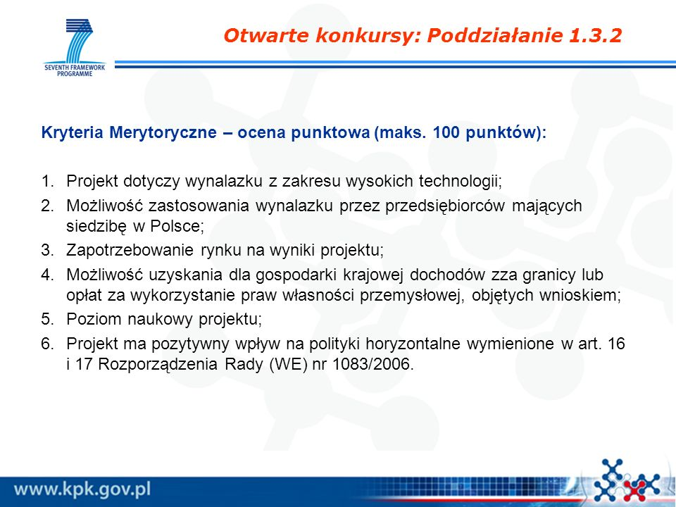 Kryteria Merytoryczne – ocena punktowa (maks. 100 punktów): 1.Projekt dotyczy wynalazku z zakresu wysokich technologii; 2.Możliwość zastosowania wynal