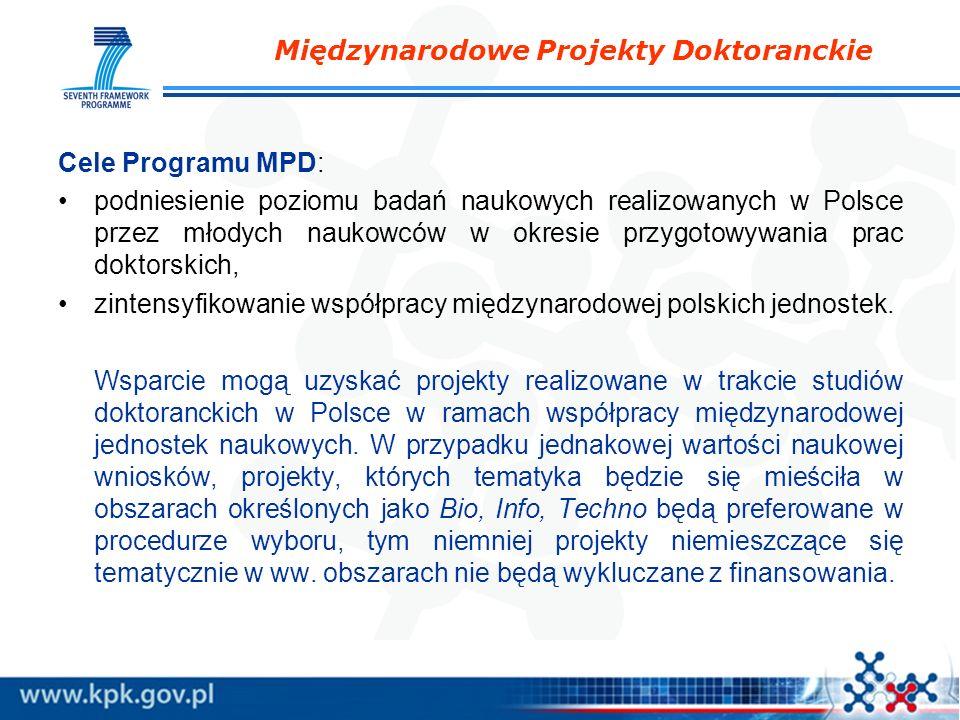 Międzynarodowe Projekty Doktoranckie Cele Programu MPD: podniesienie poziomu badań naukowych realizowanych w Polsce przez młodych naukowców w okresie