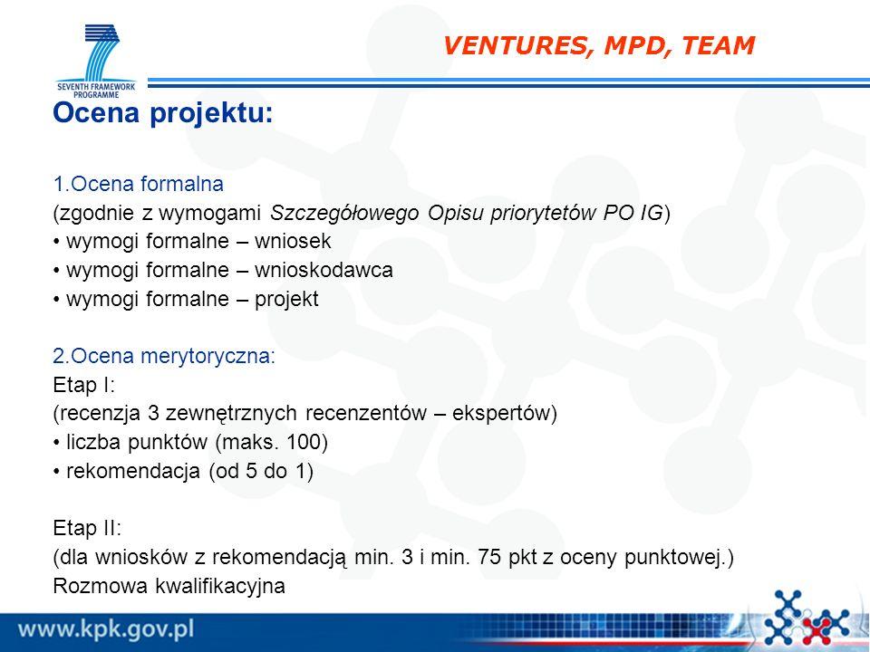 VENTURES, MPD, TEAM Ocena projektu: 1.Ocena formalna (zgodnie z wymogami Szczegółowego Opisu priorytetów PO IG) wymogi formalne – wniosek wymogi forma
