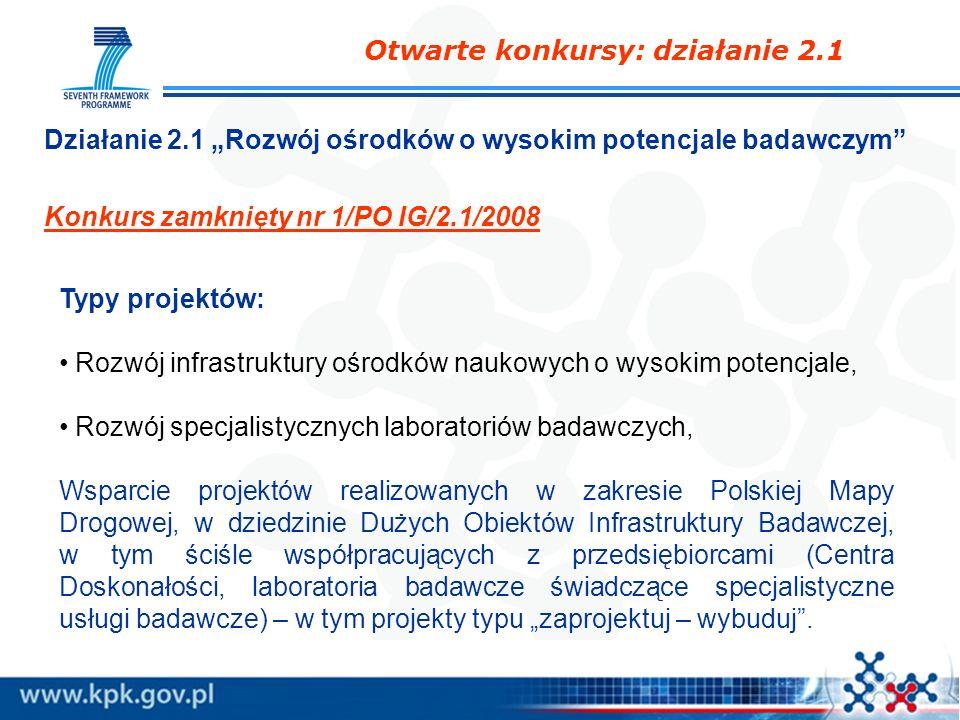 Otwarte konkursy: działanie 2.1 Działanie 2.1 Rozwój ośrodków o wysokim potencjale badawczym Konkurs zamknięty nr 1/PO IG/2.1/2008 Typy projektów: Roz
