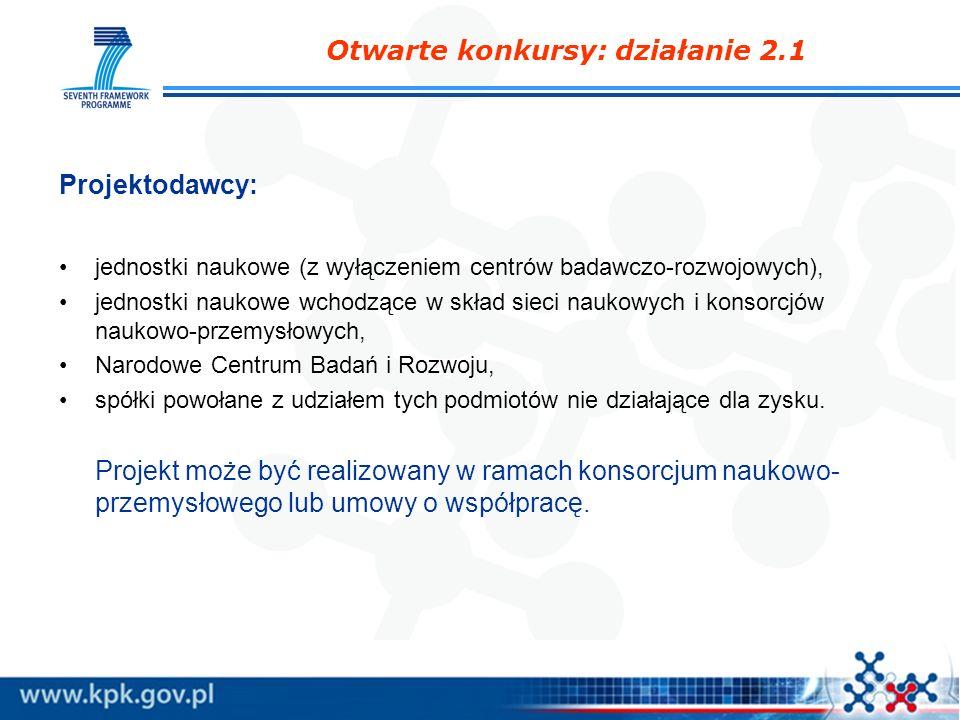 Otwarte konkursy: działanie 2.1 Projektodawcy: jednostki naukowe (z wyłączeniem centrów badawczo-rozwojowych), jednostki naukowe wchodzące w skład sie