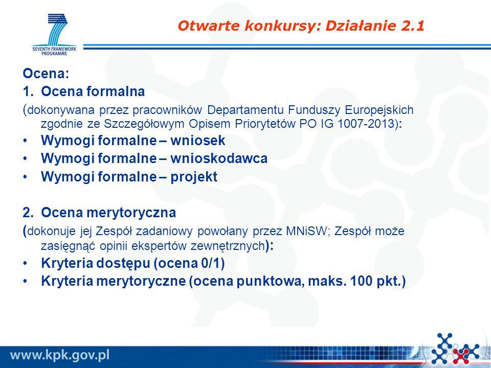Otwarte konkursy: Działanie 2.1 Ocena: 1.Ocena formalna ( dokonywana przez pracowników Departamentu Funduszy Europejskich zgodnie ze Szczegółowym Opis