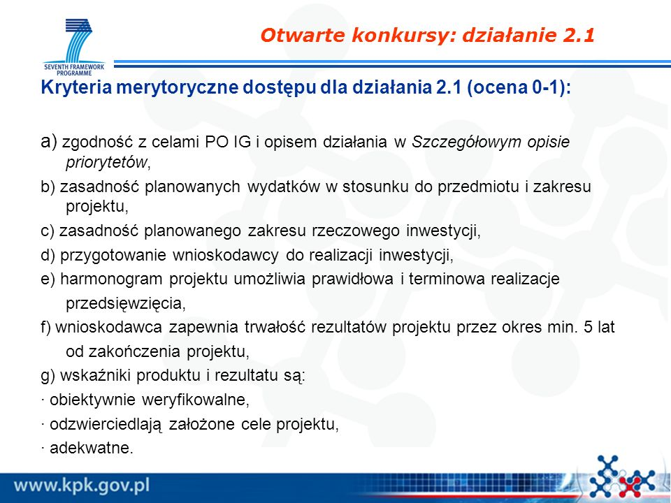 Kryteria merytoryczne dostępu dla działania 2.1 (ocena 0-1): a) zgodność z celami PO IG i opisem działania w Szczegółowym opisie priorytetów, b) zasad