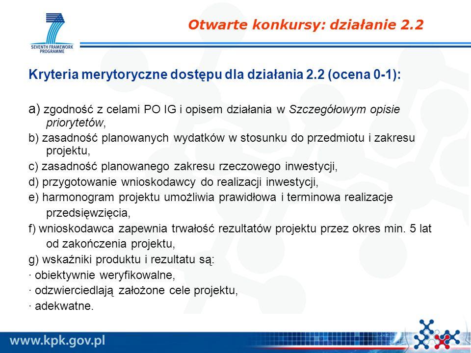 Kryteria merytoryczne dostępu dla działania 2.2 (ocena 0-1): a) zgodność z celami PO IG i opisem działania w Szczegółowym opisie priorytetów, b) zasad