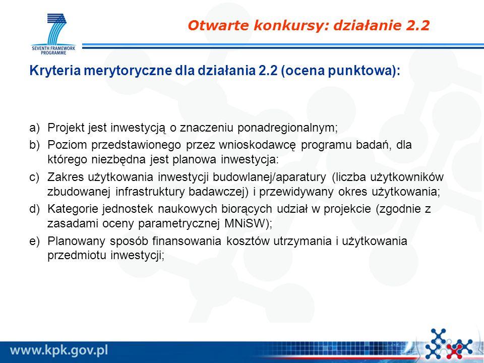 Kryteria merytoryczne dla działania 2.2 (ocena punktowa): a)Projekt jest inwestycją o znaczeniu ponadregionalnym; b)Poziom przedstawionego przez wnios