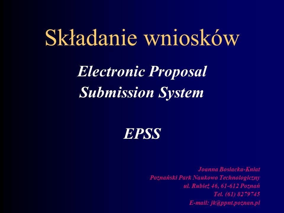 Składanie wniosków Electronic Proposal Submission System EPSS Joanna Bosiacka-Kniat Poznański Park Naukowo Technologiczny ul. Rubież 46, 61-612 Poznań