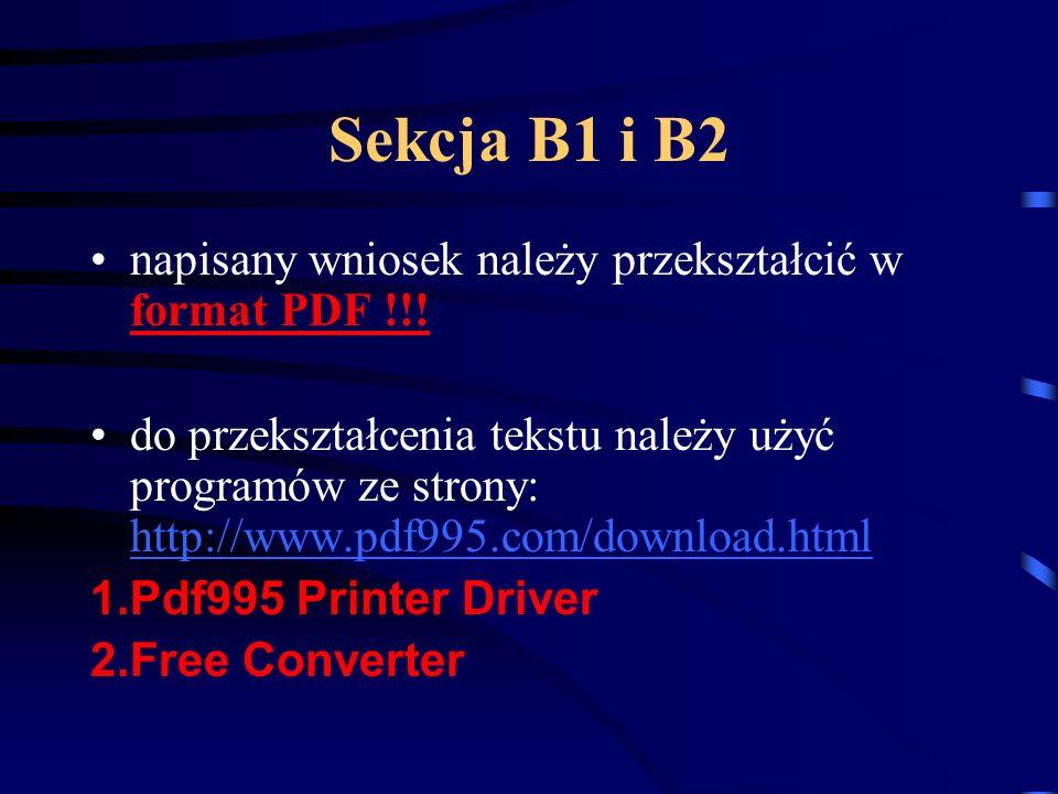 Sekcja B1 i B2 napisany wniosek należy przekształcić w format PDF !!! do przekształcenia tekstu należy użyć programów ze strony: http://www.pdf995.com