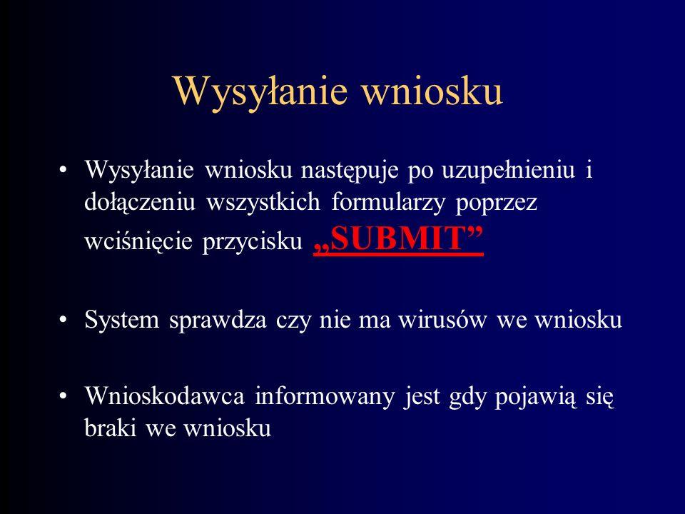 Wysyłanie wniosku Wysyłanie wniosku następuje po uzupełnieniu i dołączeniu wszystkich formularzy poprzez wciśnięcie przycisku SUBMIT System sprawdza c