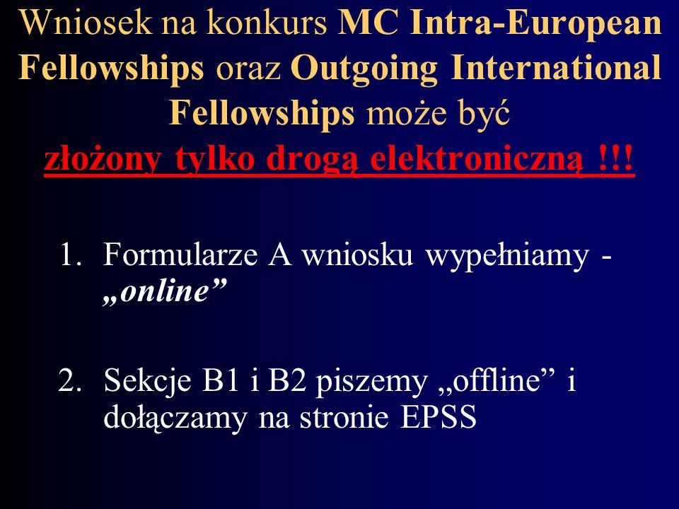 Wniosek na konkurs MC Intra-European Fellowships oraz Outgoing International Fellowships może być złożony tylko drogą elektroniczną !!! 1.Formularze A